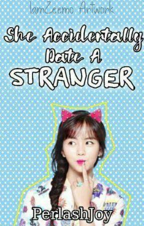 She Accidentally Date A Stranger by PerlashJoy