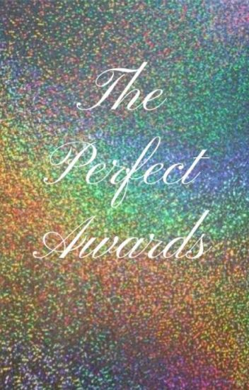 The Perfect Awards [OPEN]