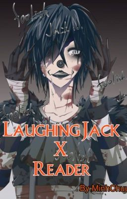Đọc truyện [Creepypasta] [Fanfiction] Laughing Jack X Reader