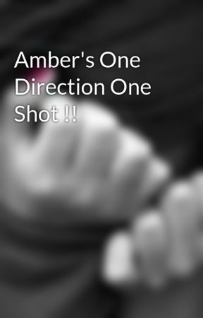 Amber's One Direction One Shot !! by _Amal_