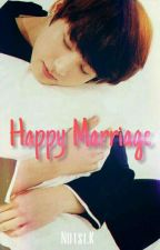Happy Marriage | Jeon Jungkook FF  by Noysuciff