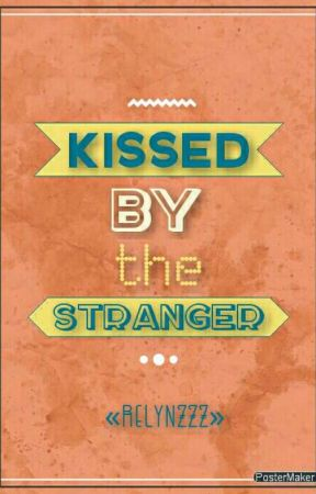 Kissed by the stranger by relynzzz