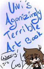 Vivi's Agonizingly Terrible Art Book by Vivisaurs
