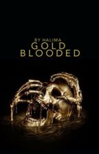 Gold Blooded ||ON HOLD|| by halimalfoy
