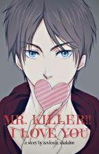 Mr.Killer!! I Love You  by Zavionix_Shakdee