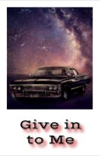 Give In To Me // Supernatural // Season One by SPN4Life21