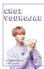 CHOI YOUNGJAE (oneshoot) by youngjaebum25