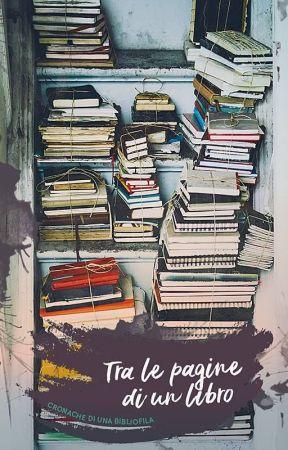 Tra le pagine di un libro - Cronache di una bibliofilia by _aMiss_