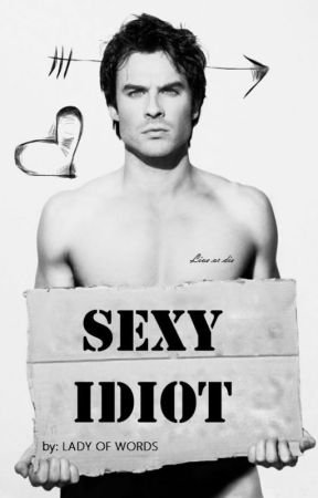 Sexy Idiot by ladyofwords