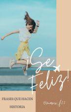 ¡Sé Feliz! Frases que hacen historia. by lunaria_03
