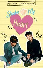 Shake My Heart by Sehun_x_Baek