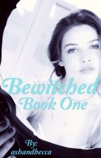Bewitched  by ashandbecca