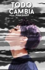 Todo cambia [2jae - GOT7] by pinkshipp