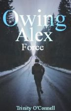 Owing Alex Force (Completed & Needs Editing) by northernlights136