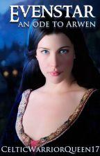 Evenstar - An Ode to Arwen by CelticWarriorQueen17
