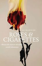 Roses & Cigarettes by aainarose