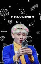 • Funny Kpop 3 • by fitkookie