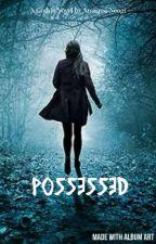 Possessed  by anusreeneogi