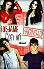 ¡Dejame con mi virginidad! © by XxPriisamxX