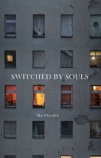 Switched By Souls✔️ by MayChreideh