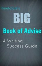 Heretofore's Big Book of Advice - A Writing Success Guide by Heretofore