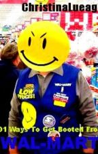 101 Ways To Get Booted From Wal-Mart by christinalueago