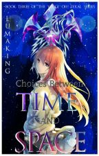 Book 3. Choices through time and space. by Lumaking7