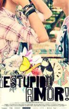 ¡Estúpido amor!  by Sapitos_azules