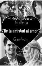 """""""De la amistad al amor""""(Gernay) by gernayisreal12"""