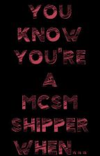 You Know You're An MCSM Shipper When... by LoveKeepsLiving