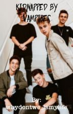 Kidnapped by vampires -WDW fanfic •Slow updates• by whydontwe_ismylife
