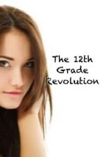 The 12th Grade Revolution <on hold> by huricanegrace