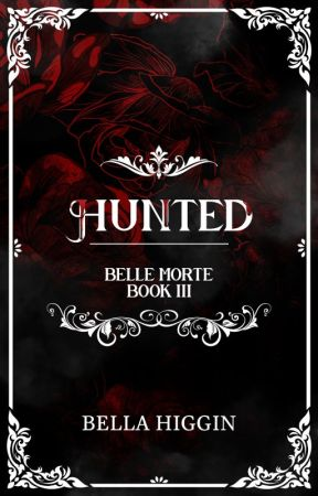 Hunted (Belle Morte Book 3) by Bella_Higgin