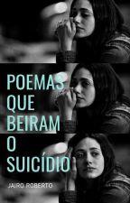Poemas Que Beiram O Suicídio by JairoRoberto