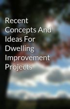 Recent Concepts And Ideas For Dwelling Improvement Projects by forkliftsalesaz