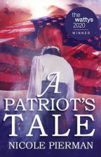 A Patriot's Tale (Completed) | √ #Wattys2019 by AuthorishNicole