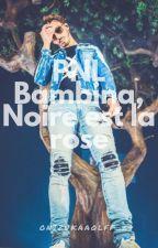 PNL |Bambina, Noire est la Rose by OniZukaaQLF__