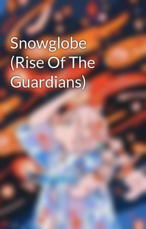 Snowglobe (Rise Of The Guardians) by Stargazer141