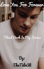 Love you for Forever  (Third book in my series) by TheTideAli