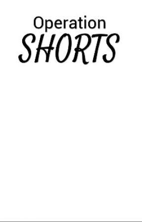Operation : shorts by SaltShaker8