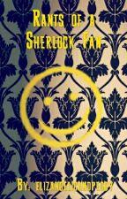 Rants of a Sherlock Fan by elizangelicandpeggy