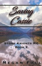 Saving Cassie (#2~Stone Knight's MC) by Meganfall