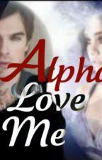 Alpha Love Me by storygirl123
