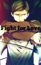 Fight for Love (Attack on Titan/SnK fan fiction) by NeverFade6423