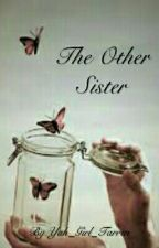 The Other Sister (Twilight Fan Fiction) by Yah_Girl_Tarren