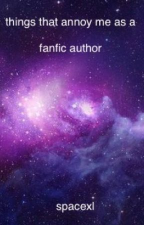 things that annoy me as a fanfic author by spacexl