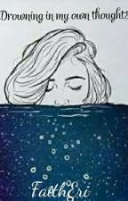 Drowning In My Own Thoughts  by FaithEri
