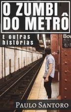 O zumbi do metrô e outras histórias by PauloSantoro