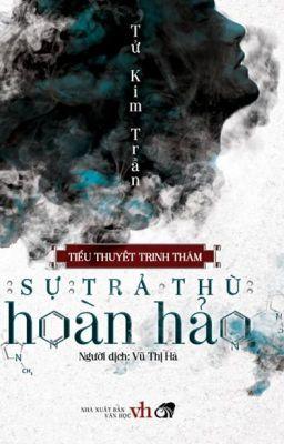 Đọc truyện Sự trả thù hoàn hảo - Tử Kim Trần (Trinh thám-HĐ)