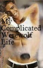 My complicated werewolf life by bellsthegreat